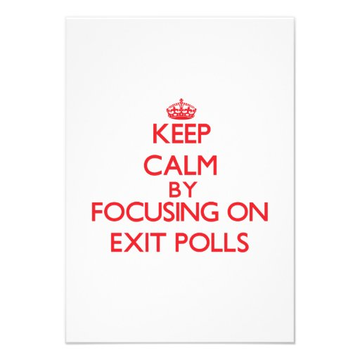 Keep Calm by focusing on EXIT POLLS Personalized Announcements
