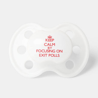 Keep Calm by focusing on EXIT POLLS Baby Pacifier