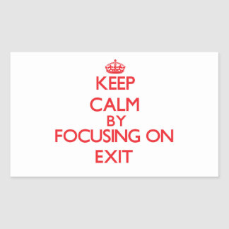 Keep Calm by focusing on Exit Rectangular Stickers