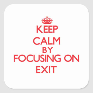 Keep Calm by focusing on Exit Square Sticker