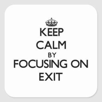 Keep Calm by focusing on Exit Sticker