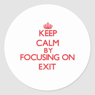 Keep Calm by focusing on Exit Stickers
