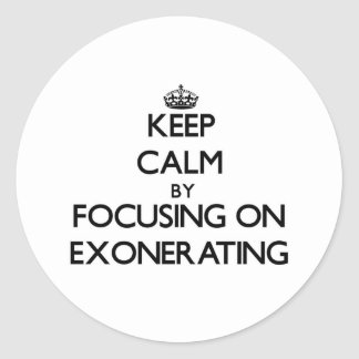 Keep Calm by focusing on EXONERATING Sticker