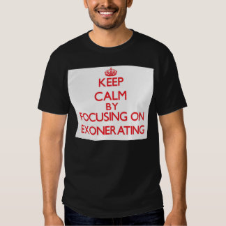 Keep Calm by focusing on EXONERATING T-shirt