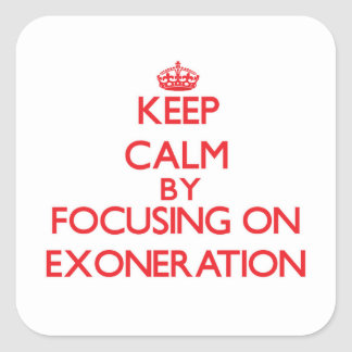 Keep Calm by focusing on EXONERATION Square Stickers
