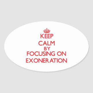 Keep Calm by focusing on EXONERATION Stickers