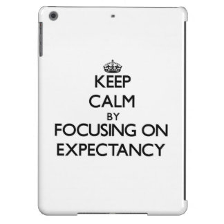 Keep Calm by focusing on EXPECTANCY iPad Air Covers