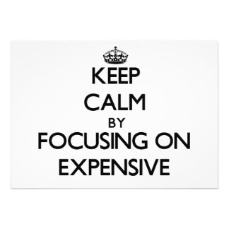 Keep Calm by focusing on EXPENSIVE Invitation