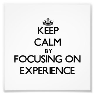 Keep Calm by focusing on EXPERIENCE Art Photo