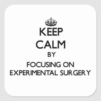 Keep Calm by focusing on EXPERIMENTAL SURGERY Square Stickers