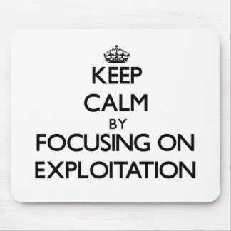 Keep Calm by focusing on EXPLOITATION Mouse Pads