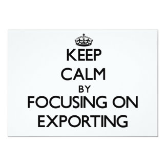 Keep Calm by focusing on EXPORTING Personalized Invitations