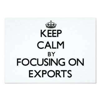 Keep Calm by focusing on EXPORTS Custom Invitations