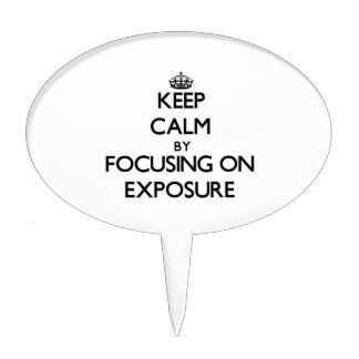 Keep Calm by focusing on EXPOSURE Cake Topper