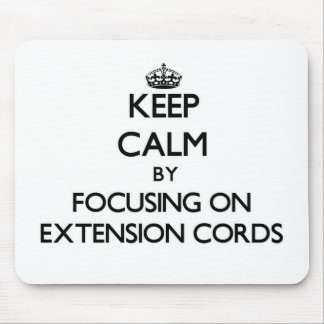 Keep Calm by focusing on EXTENSION CORDS Mouse Pads