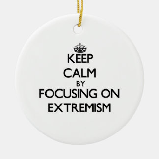 Keep Calm by focusing on EXTREMISM Christmas Tree Ornaments