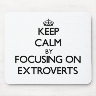 Keep Calm by focusing on EXTROVERTS Mousepad