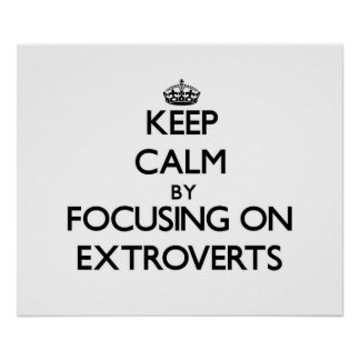Keep Calm by focusing on EXTROVERTS Poster