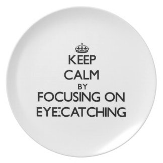 Keep Calm by focusing on EYE-CATCHING Dinner Plate