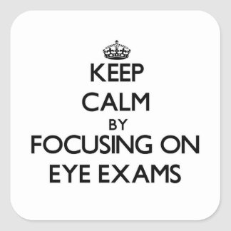 Keep Calm by focusing on EYE EXAMS Square Sticker