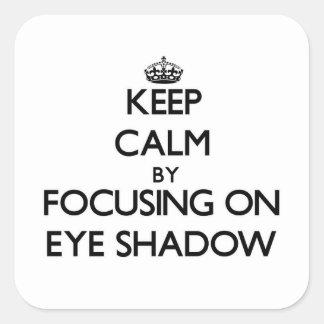 Keep Calm by focusing on EYE SHADOW Square Sticker
