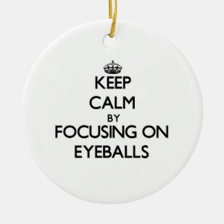Keep Calm by focusing on EYEBALLS Double-Sided Ceramic Round Christmas Ornament