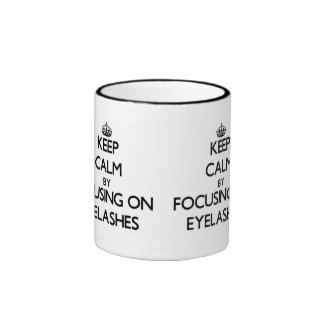 Keep Calm by focusing on EYELASHES Coffee Mugs
