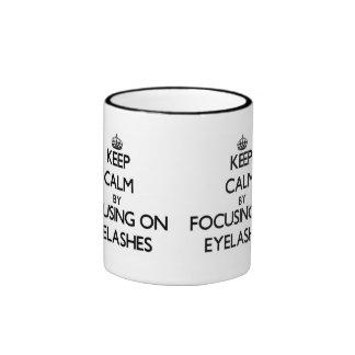 Keep Calm by focusing on EYELASHES Ringer Mug