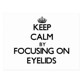 Keep Calm by focusing on EYELIDS Postcard