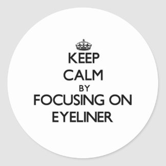 Keep Calm by focusing on EYELINER Round Stickers