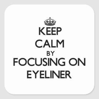 Keep Calm by focusing on EYELINER Square Stickers