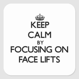 Keep Calm by focusing on Face Lifts Square Stickers