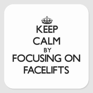 Keep Calm by focusing on Facelifts Stickers