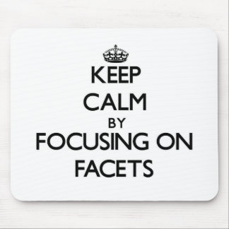 Keep Calm by focusing on Facets Mouse Pad