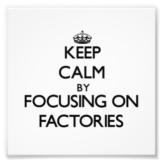 Keep Calm by focusing on Factories Photo