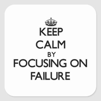 Keep Calm by focusing on Failure Square Stickers