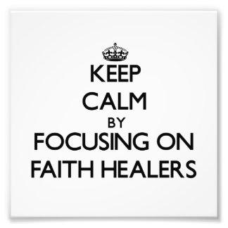 Keep Calm by focusing on Faith Healers Art Photo