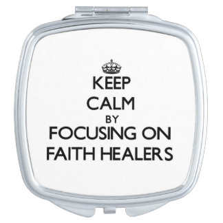 Keep Calm by focusing on Faith Healers Compact Mirrors