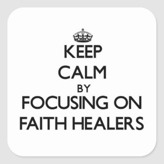 Keep Calm by focusing on Faith Healers Square Sticker
