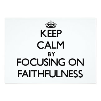 Keep Calm by focusing on Faithfulness 5x7 Paper Invitation Card