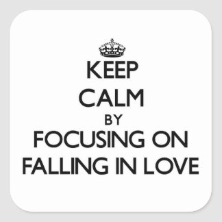 Keep Calm by focusing on Falling In Love Square Sticker