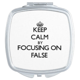 Keep Calm by focusing on False Makeup Mirror