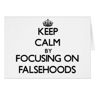 Keep Calm by focusing on Falsehoods Card