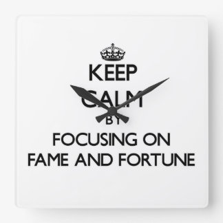 Keep Calm by focusing on Fame And Fortune Clock