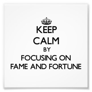 Keep Calm by focusing on Fame And Fortune Photographic Print