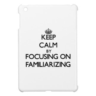 Keep Calm by focusing on Familiarizing Case For The iPad Mini