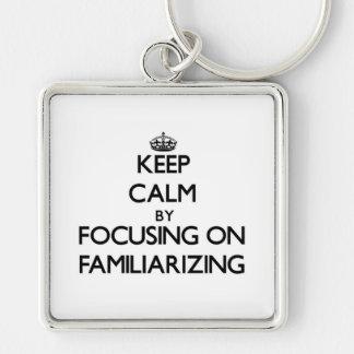 Keep Calm by focusing on Familiarizing Key Chain