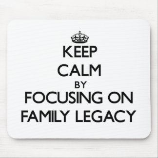 Keep Calm by focusing on Family Legacy Mouse Pad