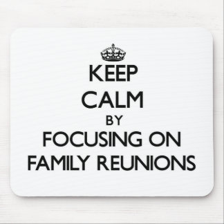 Keep Calm by focusing on Family Reunions Mousepads