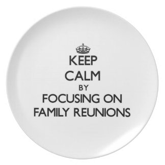 Keep Calm by focusing on Family Reunions Dinner Plates